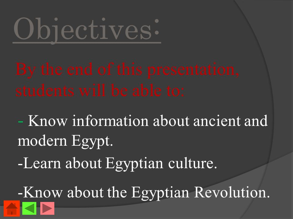 Objectives : By the end of this presentation, students will be able to: - Know information about ancient and modern Egypt.