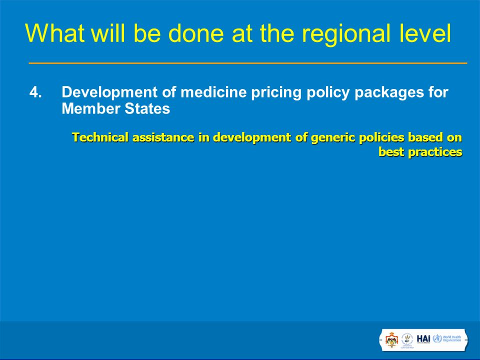 What will be done at the regional level 4.Development of medicine pricing policy packages for Member States Technical assistance in development of generic policies based on best practices