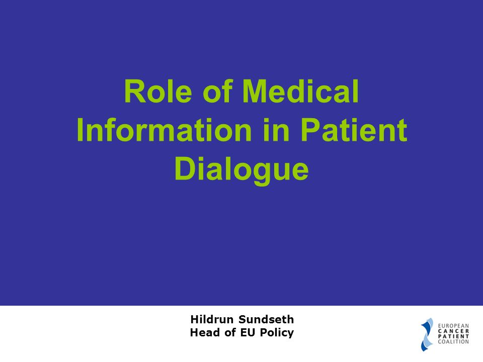Hildrun Sundseth Head of EU Policy Role of Medical Information in Patient Dialogue