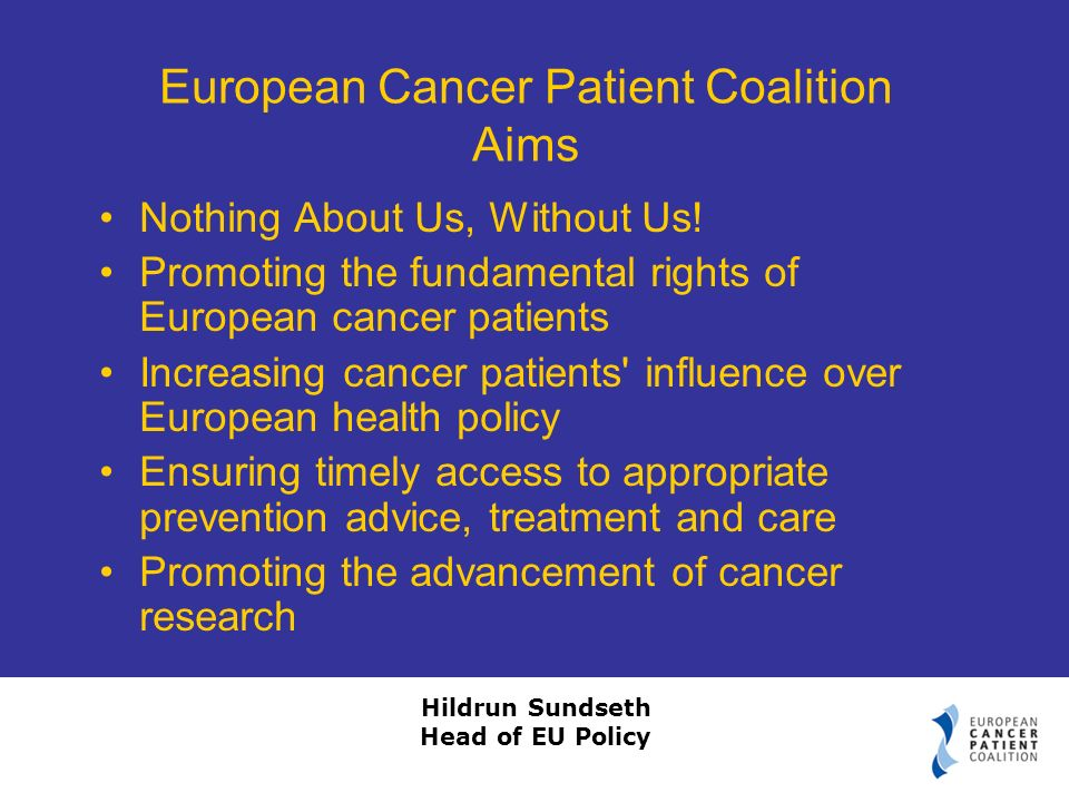 Hildrun Sundseth Head of EU Policy European Cancer Patient Coalition Aims Nothing About Us, Without Us.