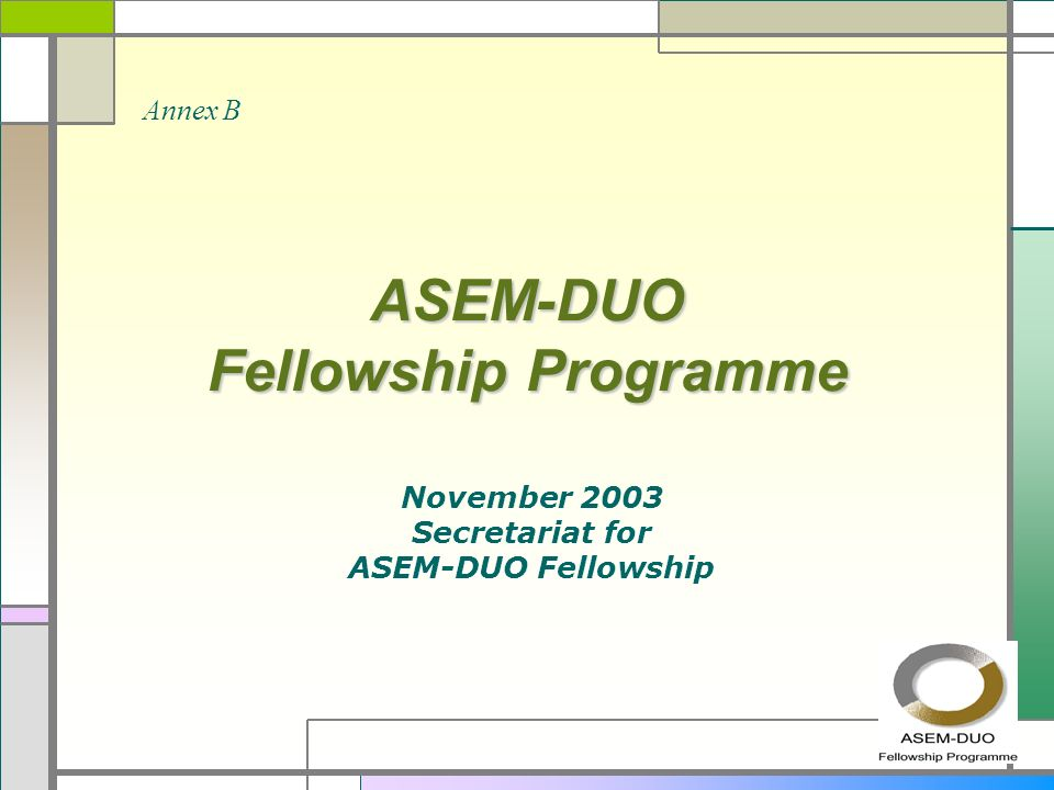 ASEM-DUO Fellowship Programme November 2003 Secretariat for ASEM-DUO Fellowship Annex B
