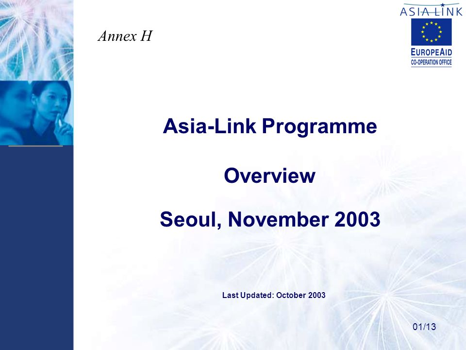 Asia-Link Programme Overview Seoul, November 2003 01/13 Last Updated: October 2003 Annex H