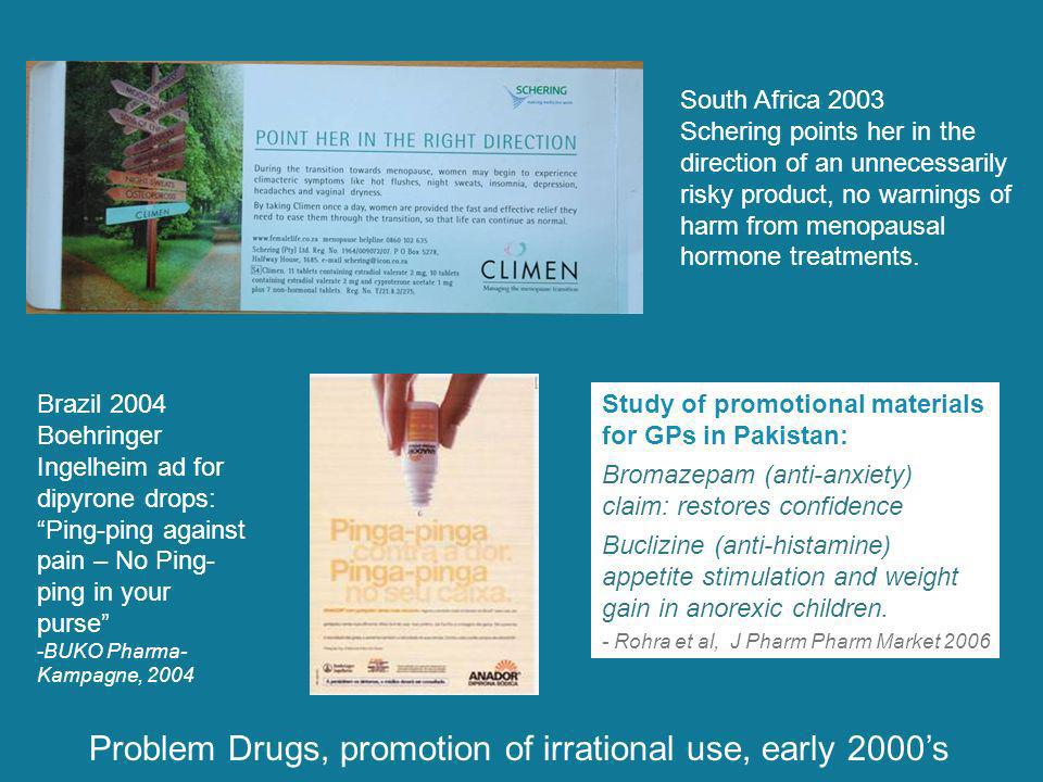 Brazil 2004 Boehringer Ingelheim ad for dipyrone drops: Ping-ping against pain – No Ping- ping in your purse -BUKO Pharma- Kampagne, 2004 South Africa 2003 Schering points her in the direction of an unnecessarily risky product, no warnings of harm from menopausal hormone treatments.