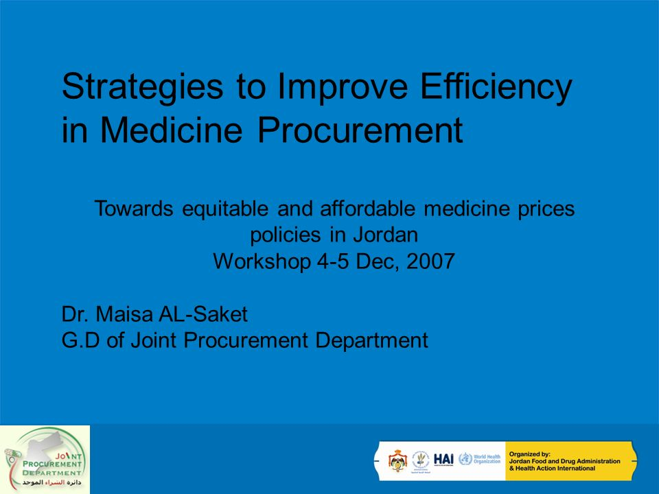 Strategies to Improve Efficiency in Medicine Procurement Towards equitable and affordable medicine prices policies in Jordan Workshop 4-5 Dec, 2007 Dr.