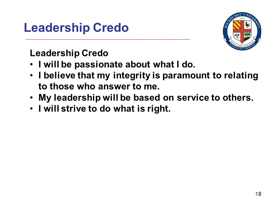 18 Leadership Credo I will be passionate about what I do.