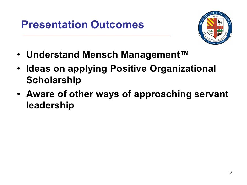 2 Presentation Outcomes Understand Mensch Management Ideas on applying Positive Organizational Scholarship Aware of other ways of approaching servant leadership