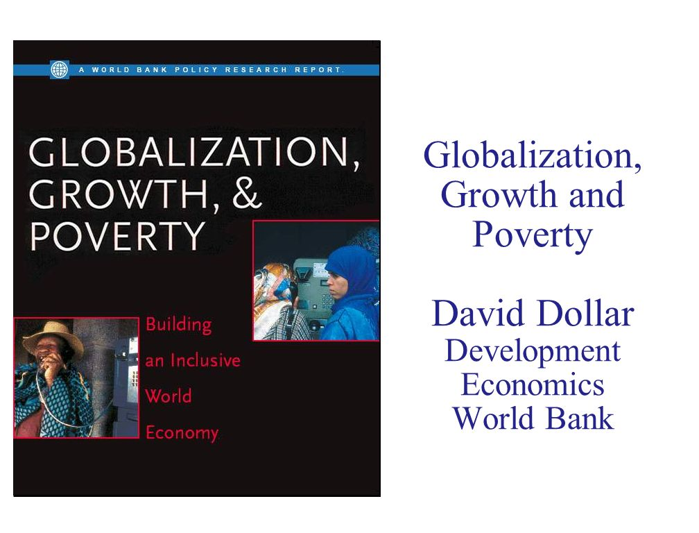 Globalization, Growth and Poverty David Dollar Development Economics World Bank