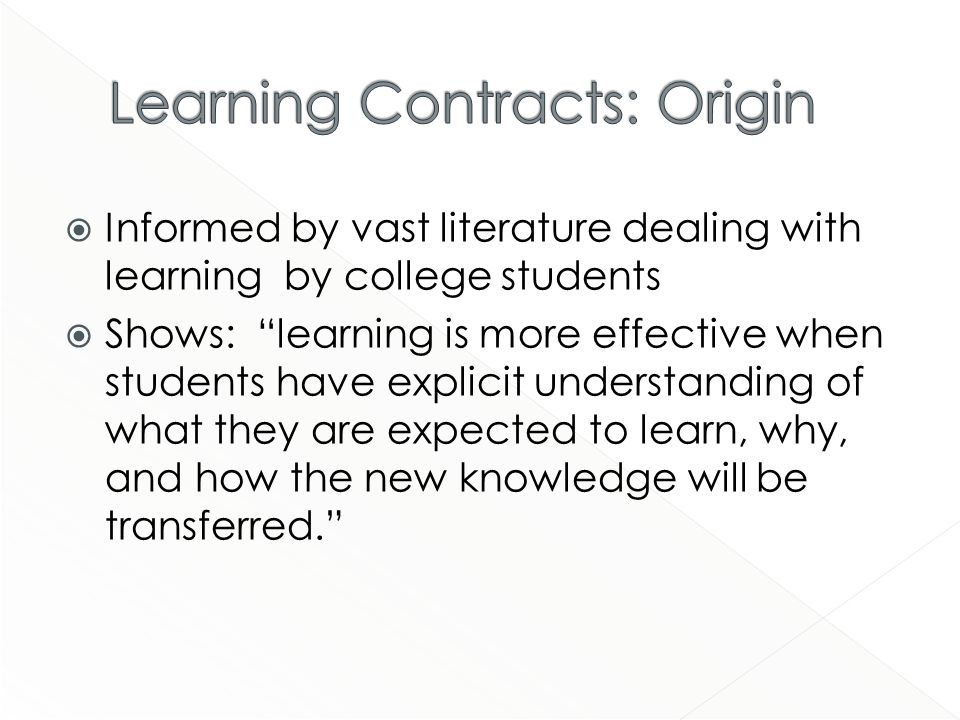 Informed by vast literature dealing with learning by college students Shows: learning is more effective when students have explicit understanding of what they are expected to learn, why, and how the new knowledge will be transferred.