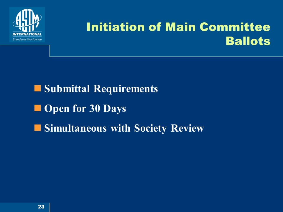 23 Initiation of Main Committee Ballots Submittal Requirements Open for 30 Days Simultaneous with Society Review