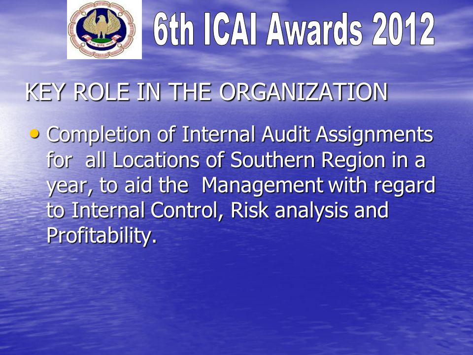 KEY ROLE IN THE ORGANIZATION Completion of Internal Audit Assignments for all Locations of Southern Region in a year, to aid the Management with regard to Internal Control, Risk analysis and Profitability.