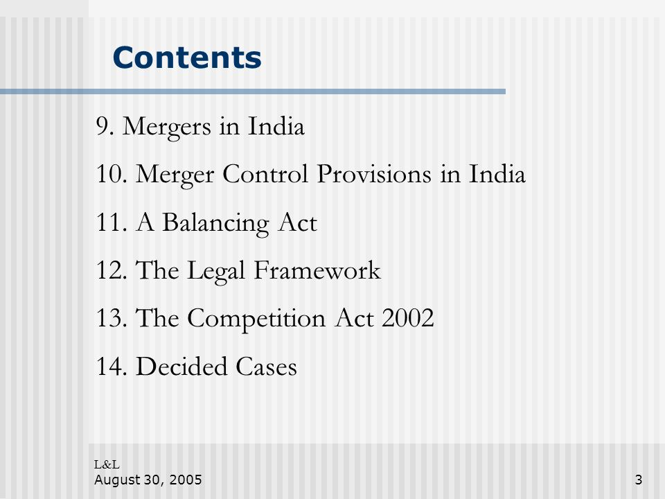 L&L August 30, 20053 Contents 9. Mergers in India 10.