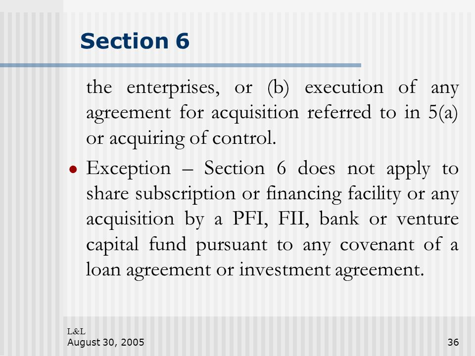 L&L August 30, 200536 Section 6 the enterprises, or (b) execution of any agreement for acquisition referred to in 5(a) or acquiring of control.