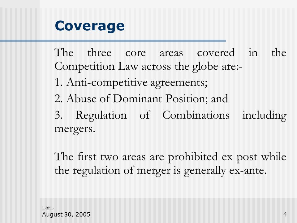 L&L August 30, 20054 Coverage The three core areas covered in the Competition Law across the globe are:- 1.