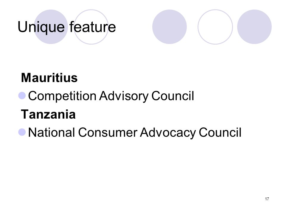 17 Unique feature Mauritius Competition Advisory Council Tanzania National Consumer Advocacy Council