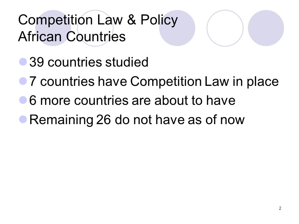 2 Competition Law & Policy African Countries 39 countries studied 7 countries have Competition Law in place 6 more countries are about to have Remaining 26 do not have as of now