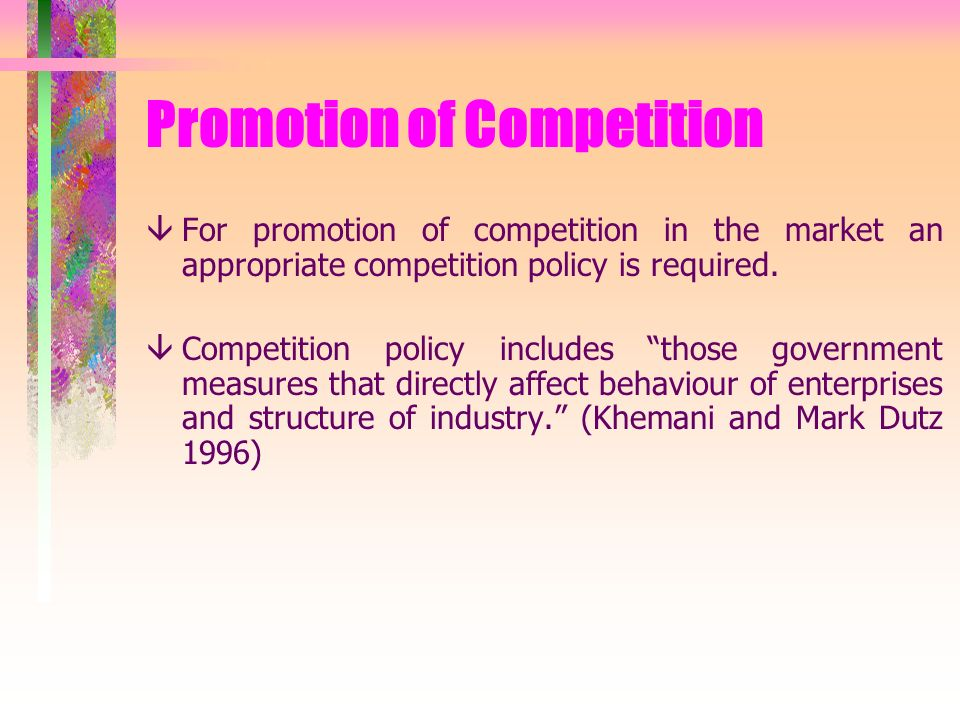 Promotion of Competition âFor promotion of competition in the market an appropriate competition policy is required.