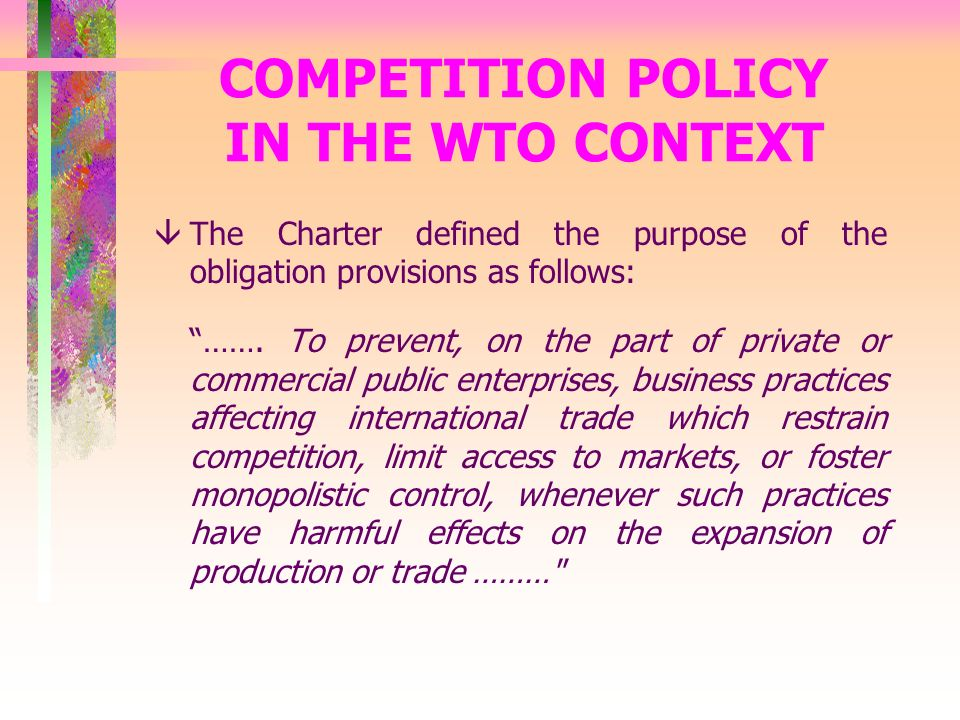 COMPETITION POLICY IN THE WTO CONTEXT âThe Charter defined the purpose of the obligation provisions as follows: …….