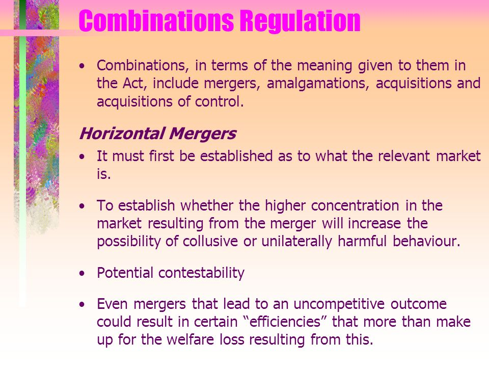 Combinations Regulation Combinations, in terms of the meaning given to them in the Act, include mergers, amalgamations, acquisitions and acquisitions of control.