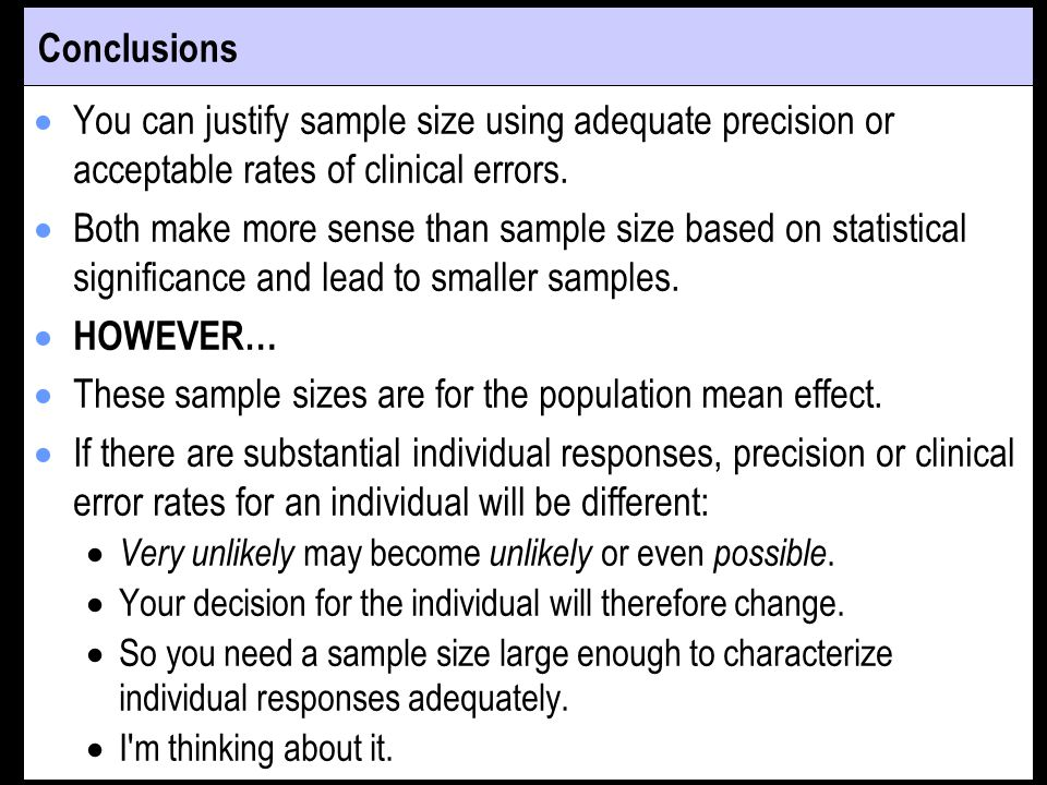 Conclusions You can justify sample size using adequate precision or acceptable rates of clinical errors.