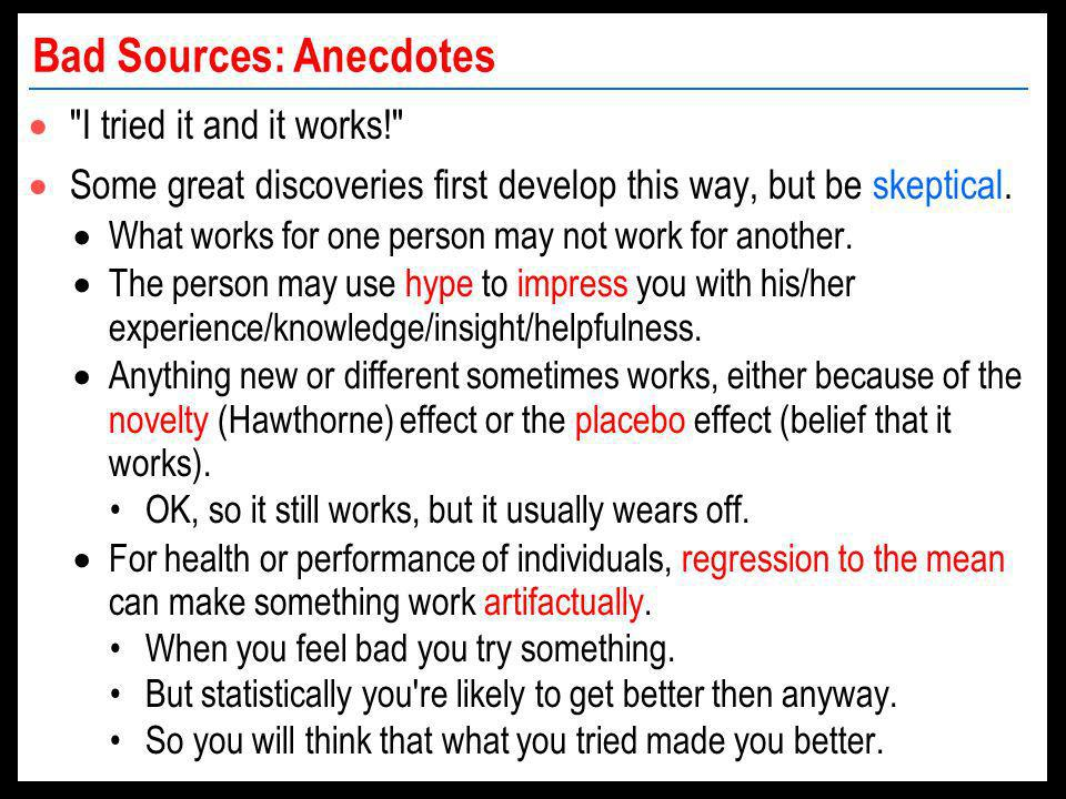 Bad Sources: Anecdotes I tried it and it works! Some great discoveries first develop this way, but be skeptical.