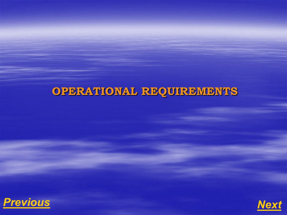 Next Previous OPERATIONAL REQUIREMENTS