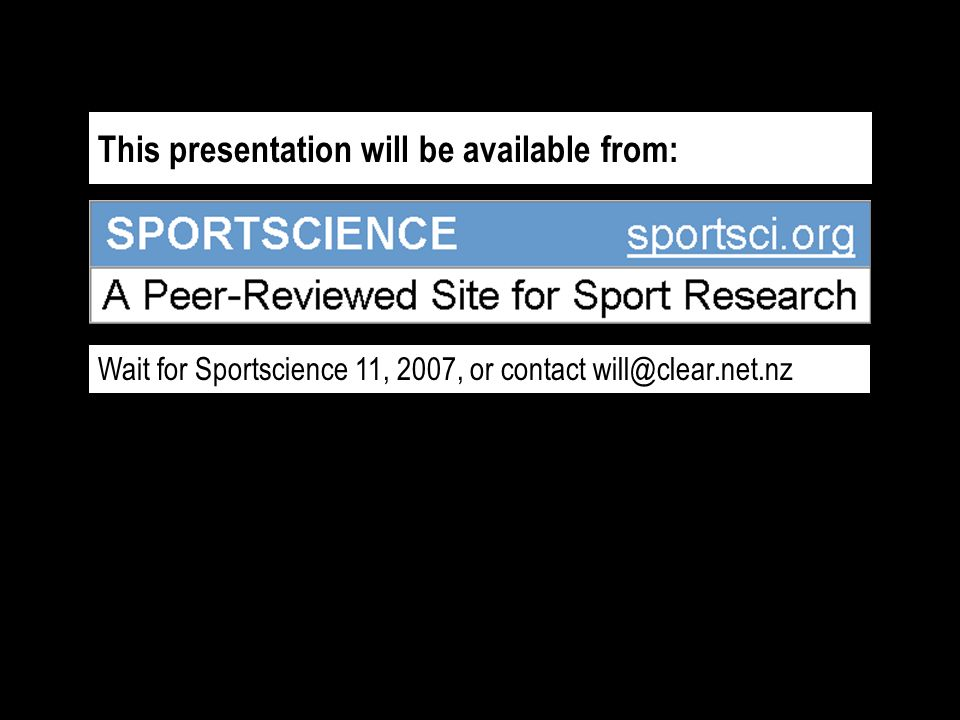 This presentation will be available from: Wait for Sportscience 11, 2007, or contact will@clear.net.nz