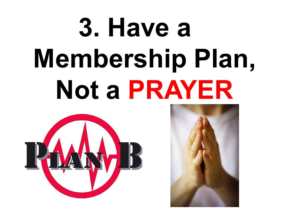 3. Have a Membership Plan, Not a PRAYER