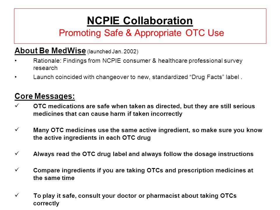 NCPIE Collaboration Promoting Safe & Appropriate OTC Use About Be MedWise (launched Jan.