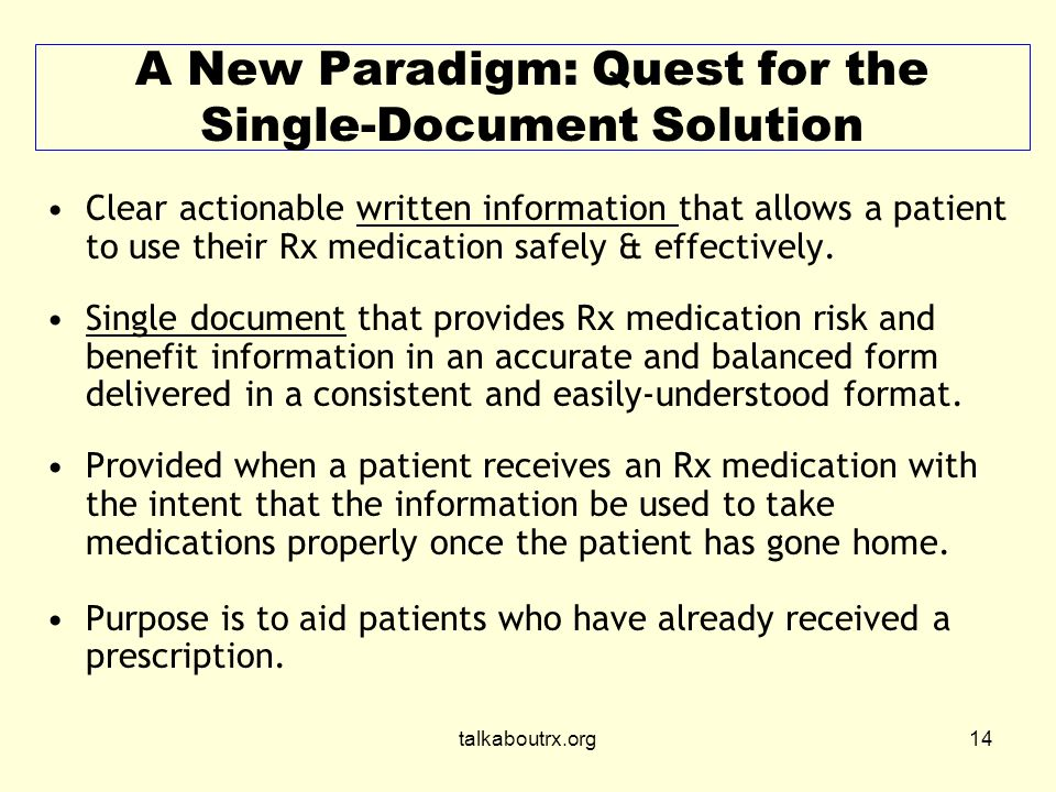 talkaboutrx.org14 A New Paradigm: Quest for the Single-Document Solution Clear actionable written information that allows a patient to use their Rx medication safely & effectively.