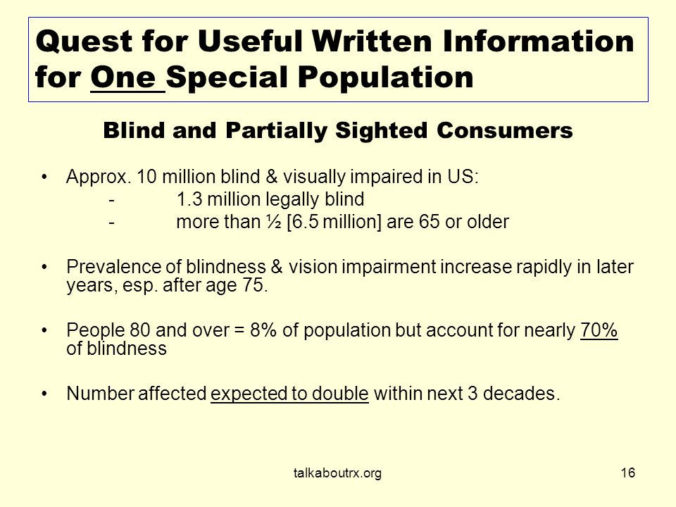 talkaboutrx.org16 Quest for Useful Written Information for One Special Population Blind and Partially Sighted Consumers Approx.