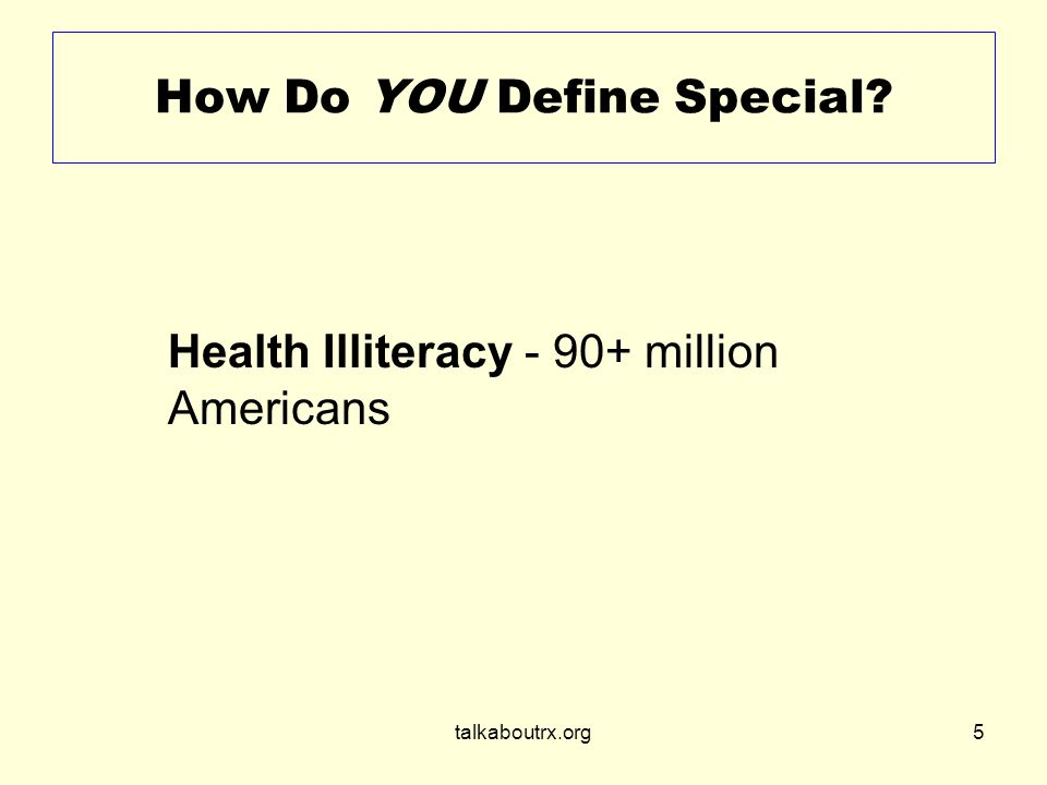 talkaboutrx.org5 How Do YOU Define Special Health Illiteracy - 90+ million Americans