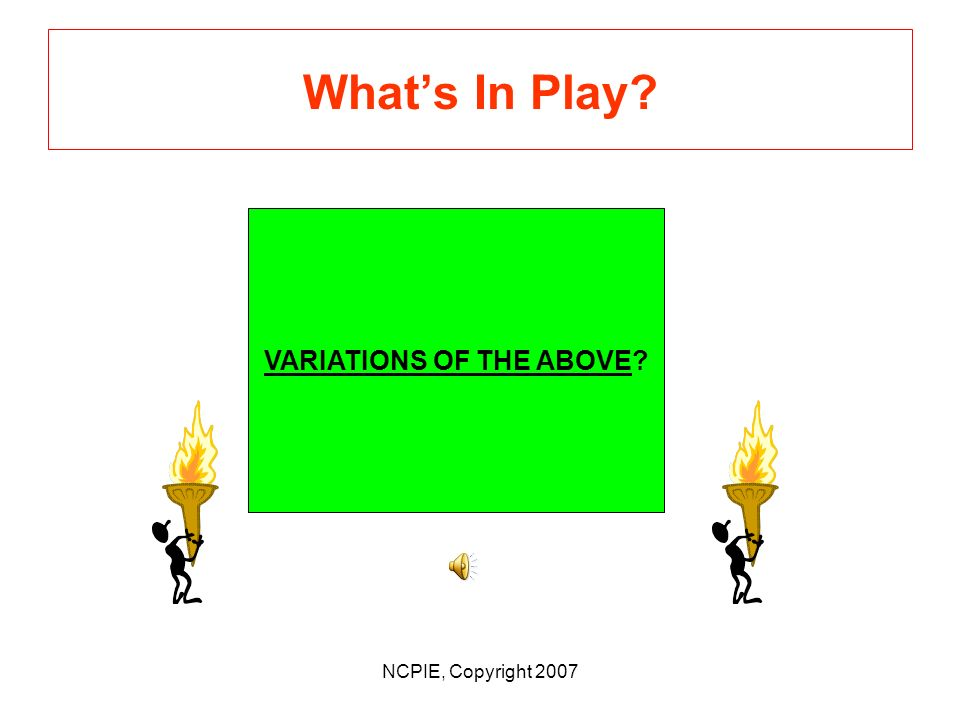 NCPIE, Copyright 2007 Whats In Play ALL OF THE ABOVE