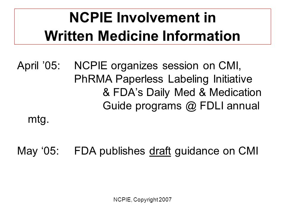 NCPIE, Copyright 2007 NCPIE Involvement in Written Medicine Information June 04:NCPIE CMI Criteria Cmtee meets with FDA team & Svarstad Aug.