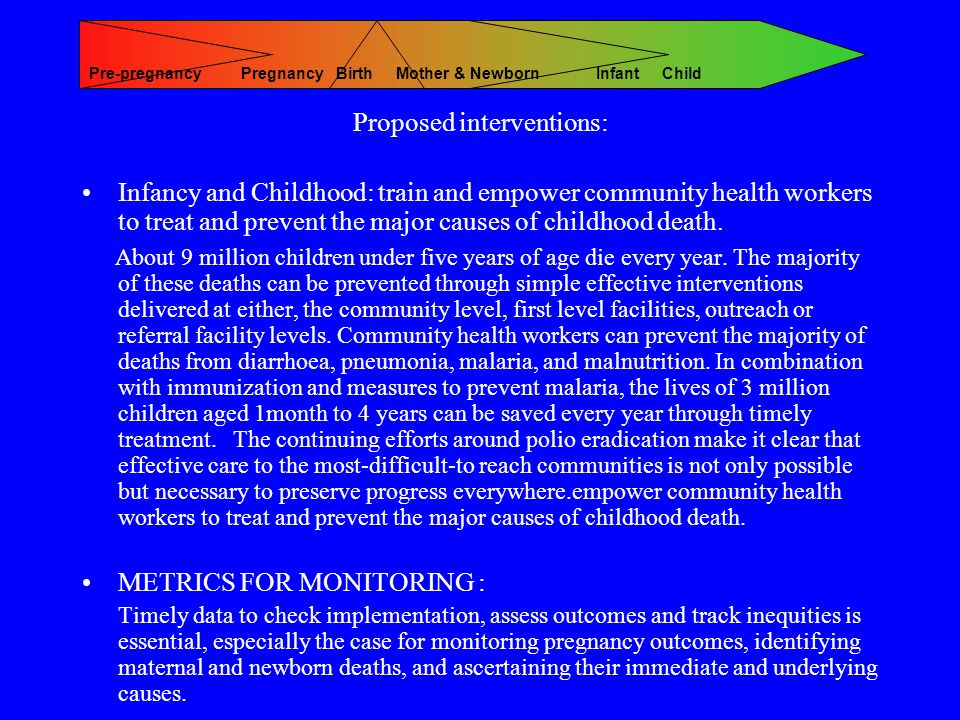 Proposed interventions: Infancy and Childhood: train and empower community health workers to treat and prevent the major causes of childhood death.
