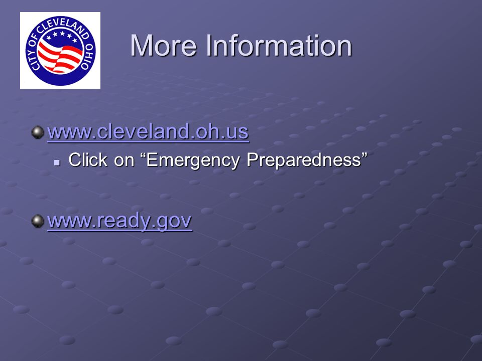 More Information www.cleveland.oh.us Click on Emergency Preparedness Click on Emergency Preparedness www.ready.gov