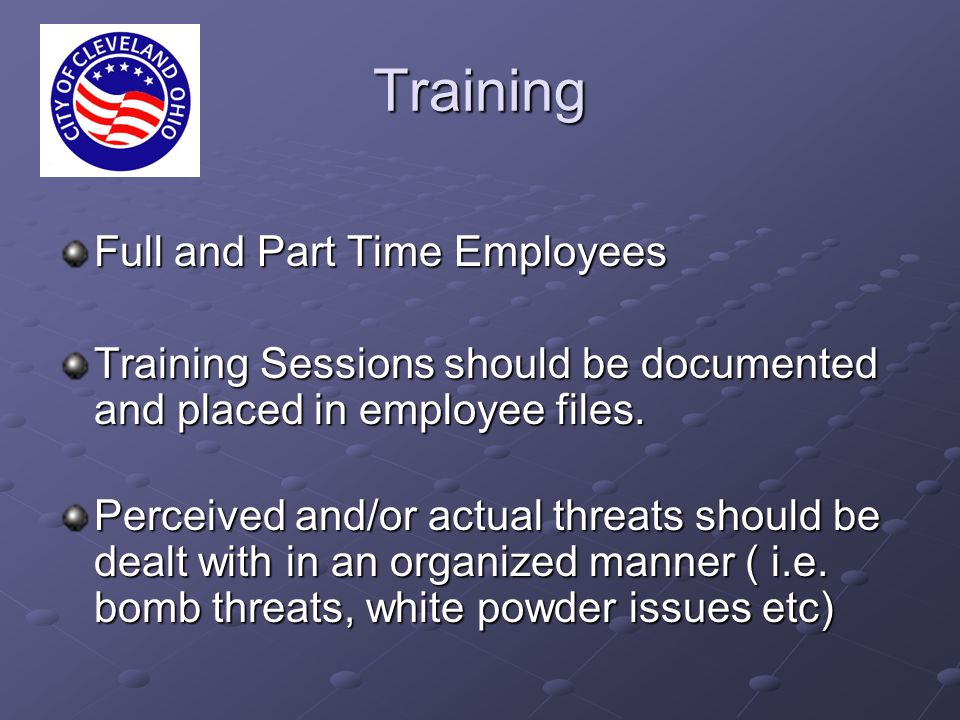 Training Full and Part Time Employees Training Sessions should be documented and placed in employee files.