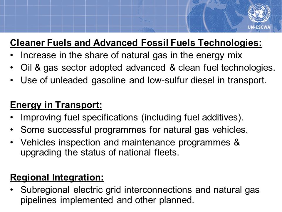 Cleaner Fuels and Advanced Fossil Fuels Technologies: Increase in the share of natural gas in the energy mix Oil & gas sector adopted advanced & clean fuel technologies.