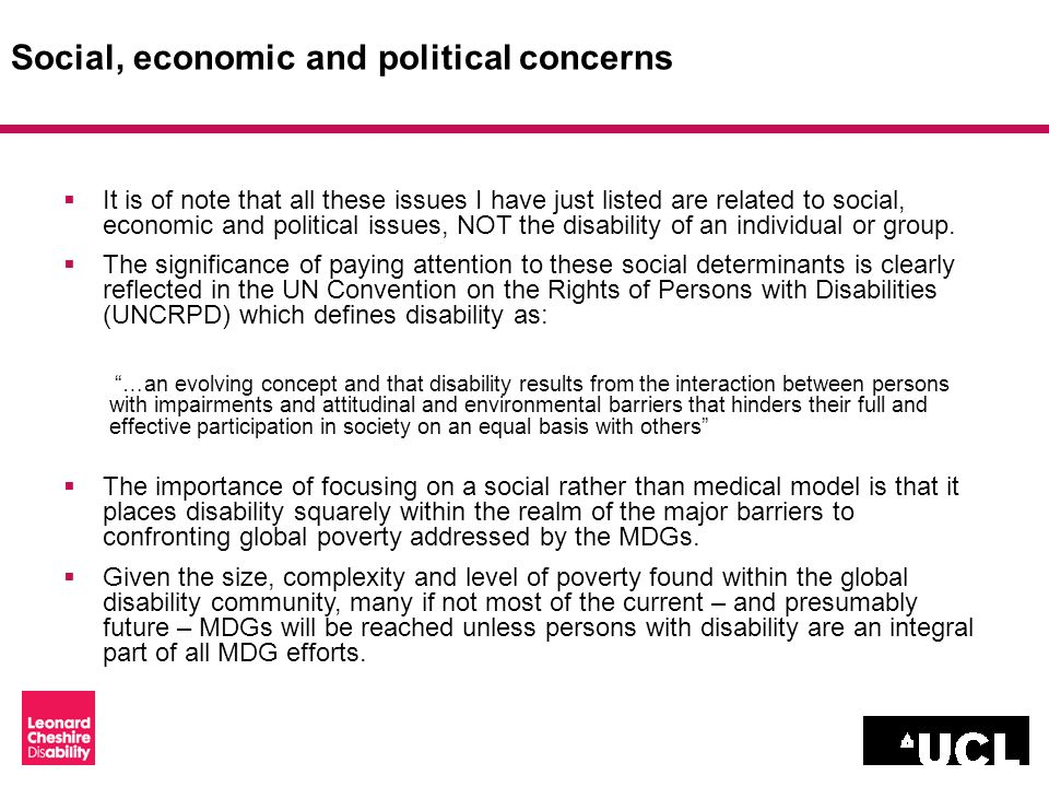 Social, economic and political concerns It is of note that all these issues I have just listed are related to social, economic and political issues, NOT the disability of an individual or group.