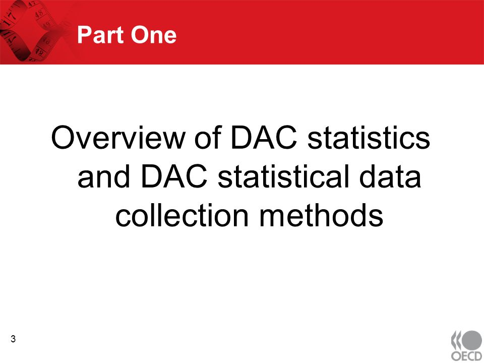 Part One Overview of DAC statistics and DAC statistical data collection methods 3