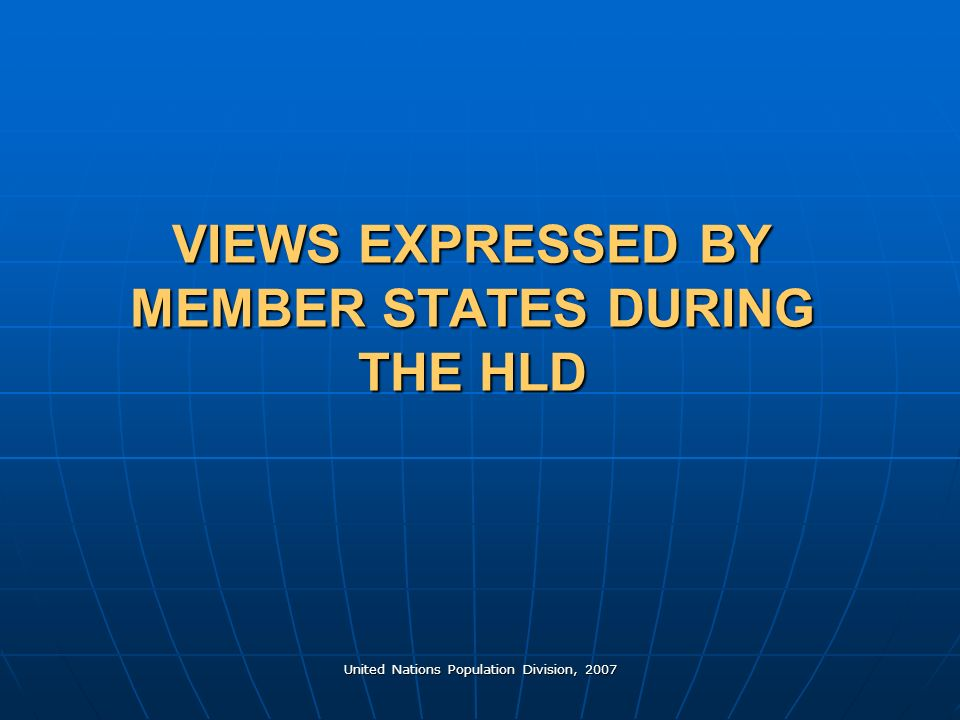 United Nations Population Division, 2007 VIEWS EXPRESSED BY MEMBER STATES DURING THE HLD