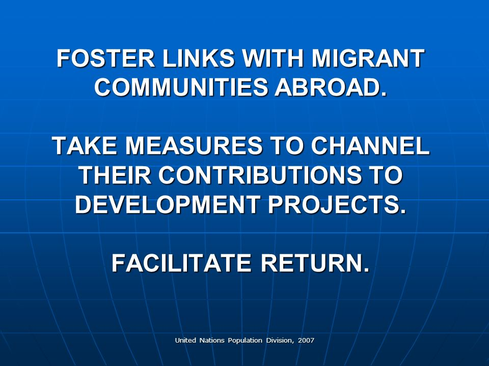 United Nations Population Division, 2007 FOSTER LINKS WITH MIGRANT COMMUNITIES ABROAD.