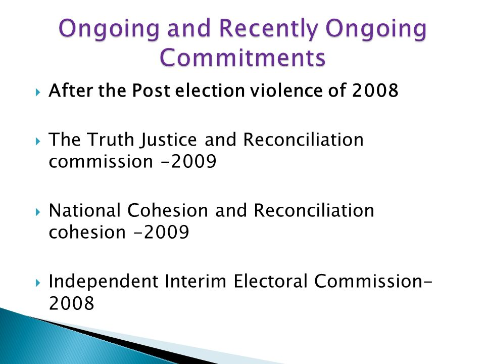 After the Post election violence of 2008 The Truth Justice and Reconciliation commission -2009 National Cohesion and Reconciliation cohesion -2009 Independent Interim Electoral Commission- 2008