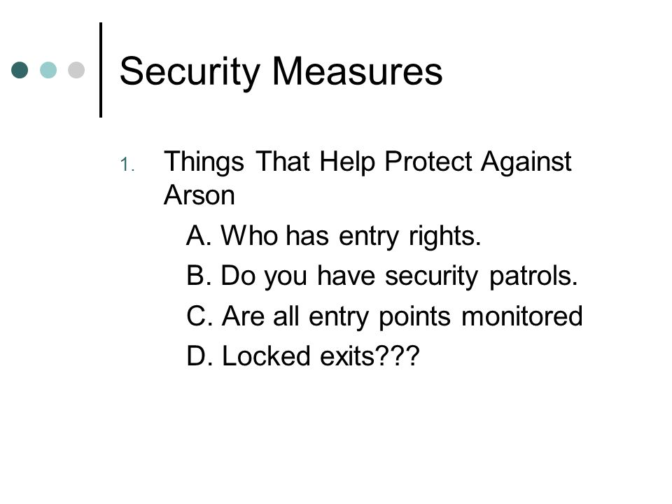 Security Measures 1. Things That Help Protect Against Arson A.