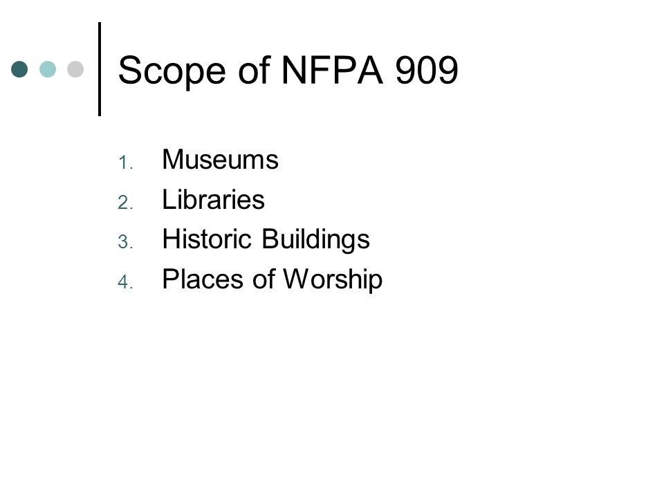 Scope of NFPA 909 1. Museums 2. Libraries 3. Historic Buildings 4. Places of Worship