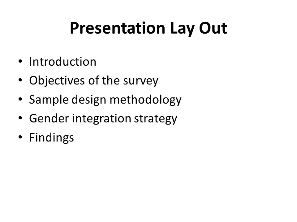 Presentation Lay Out Introduction Objectives of the survey Sample design methodology Gender integration strategy Findings