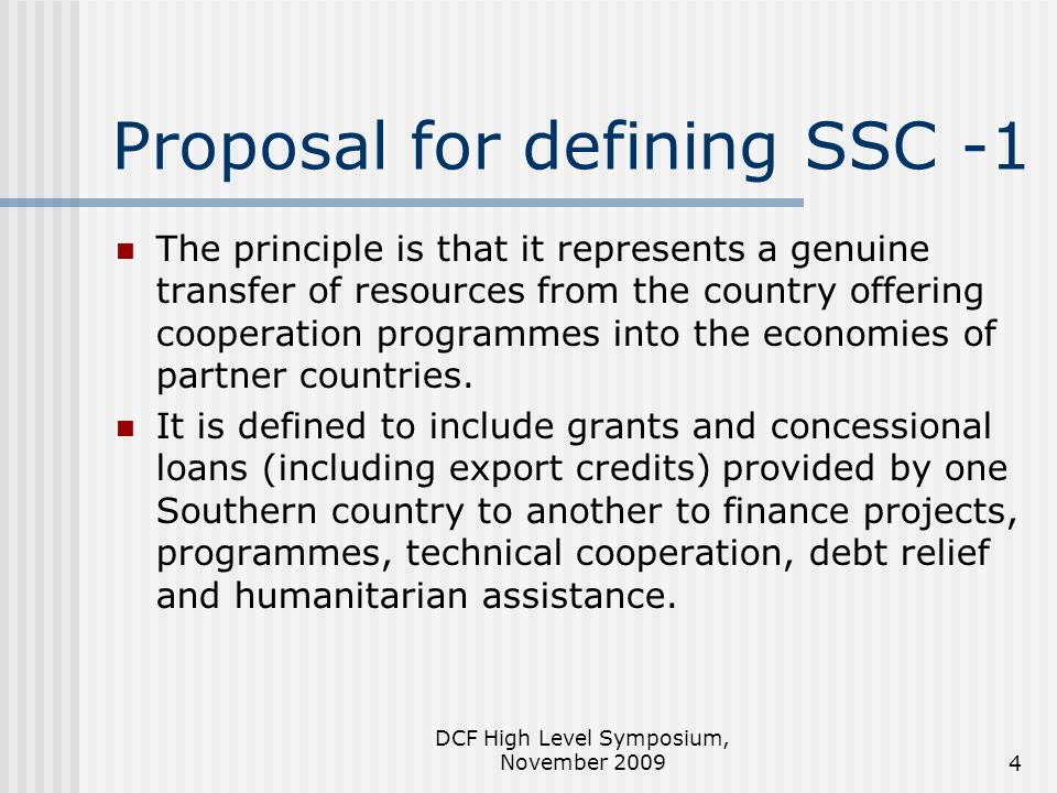 DCF High Level Symposium, November Proposal for defining SSC -1 The principle is that it represents a genuine transfer of resources from the country offering cooperation programmes into the economies of partner countries.