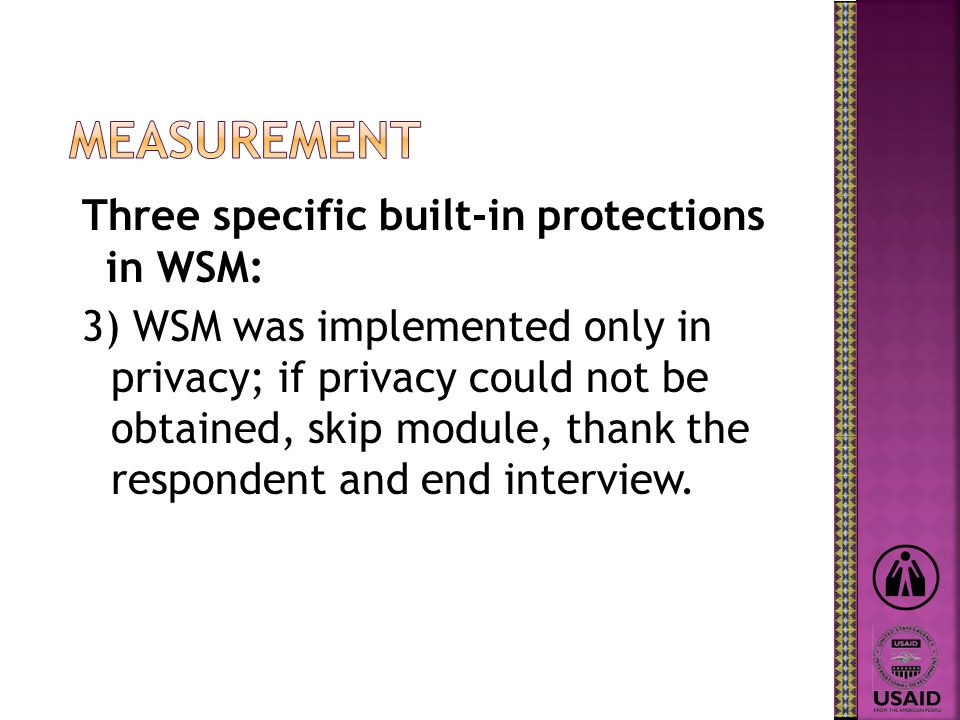 Three specific built-in protections in WSM: 3) WSM was implemented only in privacy; if privacy could not be obtained, skip module, thank the respondent and end interview.