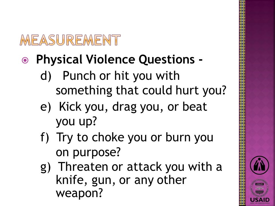 Physical Violence Questions - d) Punch or hit you with something that could hurt you.