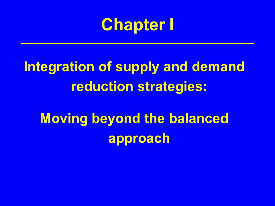 Chapter I Integration of supply and demand reduction strategies: Moving beyond the balanced approach