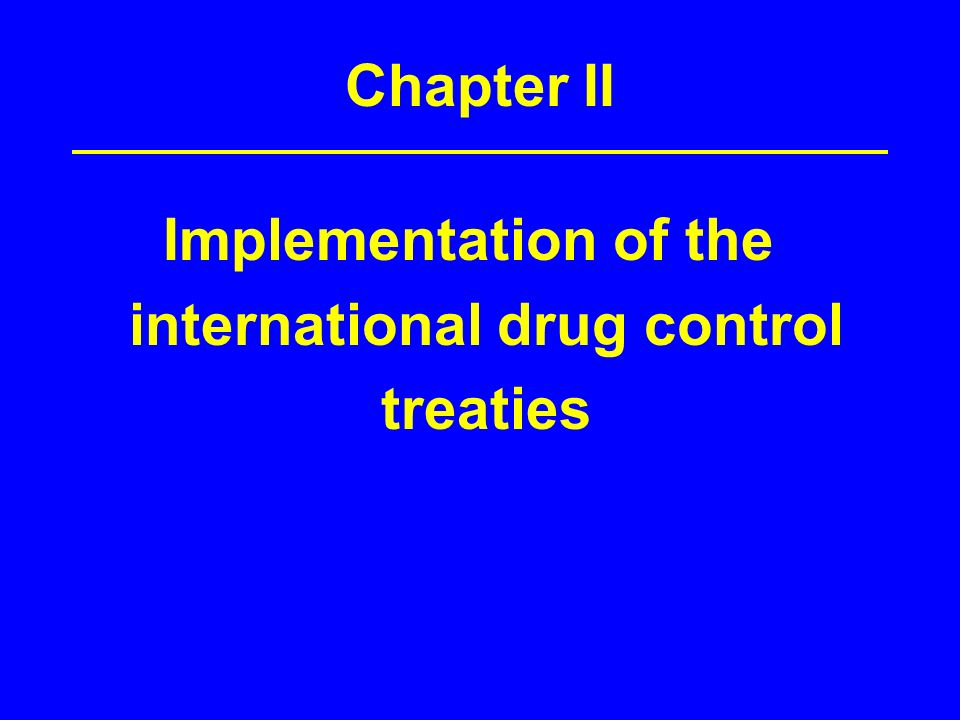 Chapter II Implementation of the international drug control treaties